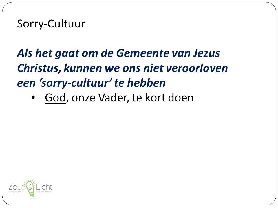 Sorry-Cultuur Als het gaat om de Gemeente van Jezus Christus, kunnen we ons niet veroorloven een 'sorry-cultuur' te hebben God, onze Vader, te kort doen