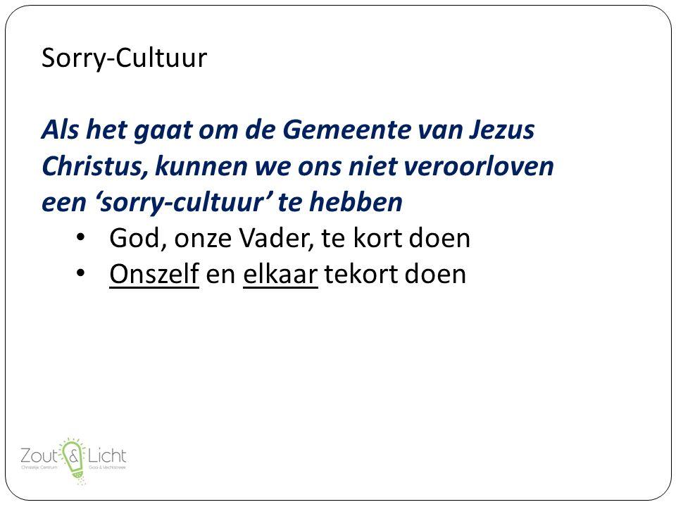 Sorry-Cultuur Als het gaat om de Gemeente van Jezus Christus, kunnen we ons niet veroorloven een 'sorry-cultuur' te hebben God, onze Vader, te kort doen Onszelf en elkaar tekort doen