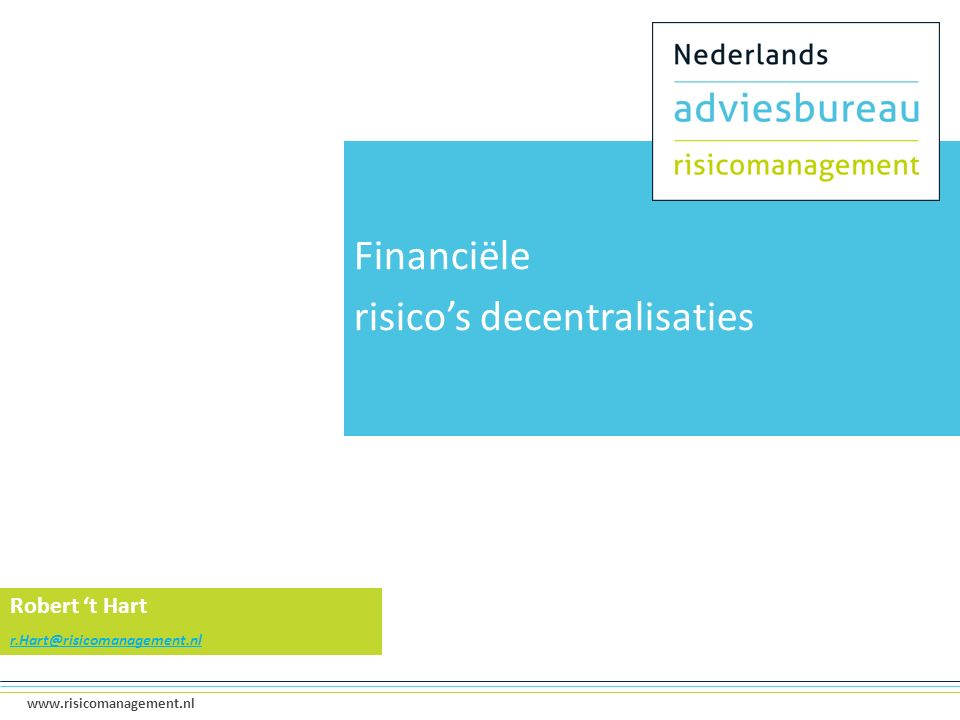 1 www.risicomanagement.nl Financiële risico's decentralisaties Robert 't Hart r.Hart@risicomanagement.nl