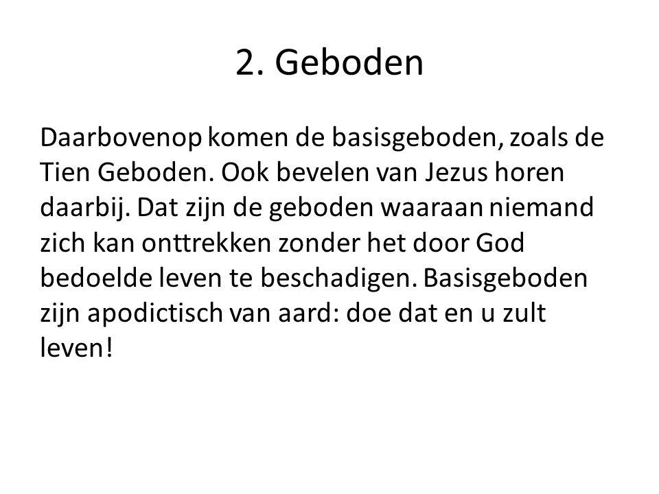 2. Geboden Daarbovenop komen de basisgeboden, zoals de Tien Geboden.