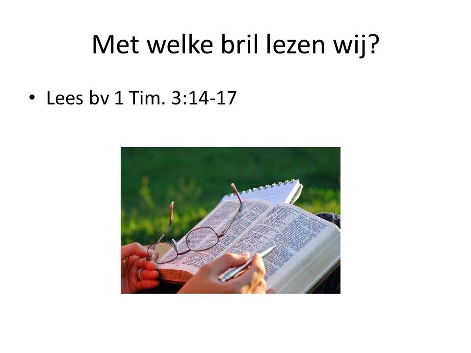 Met welke bril lezen wij Lees bv 1 Tim. 3:14-17
