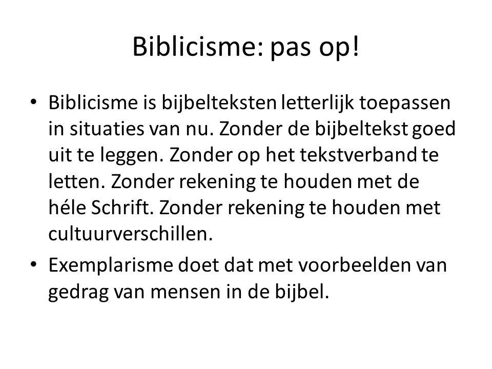 Biblicisme: pas op. Biblicisme is bijbelteksten letterlijk toepassen in situaties van nu.