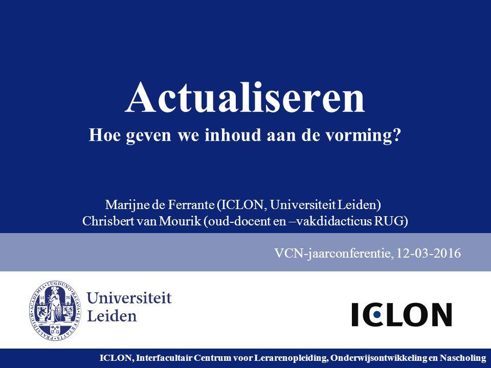 Universiteit Leiden. Bij ons leer je de wereld kennen. ICLON, Interfacultair Centrum voor Lerarenopleiding, Onderwijsontwikkeling en Nascholing Actual