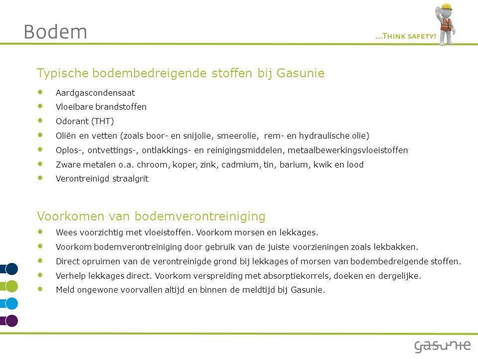 Typische bodembedreigende stoffen bij Gasunie Aardgascondensaat Vloeibare brandstoffen Odorant (THT) Oliën en vetten (zoals boor- en snijolie, smeerol