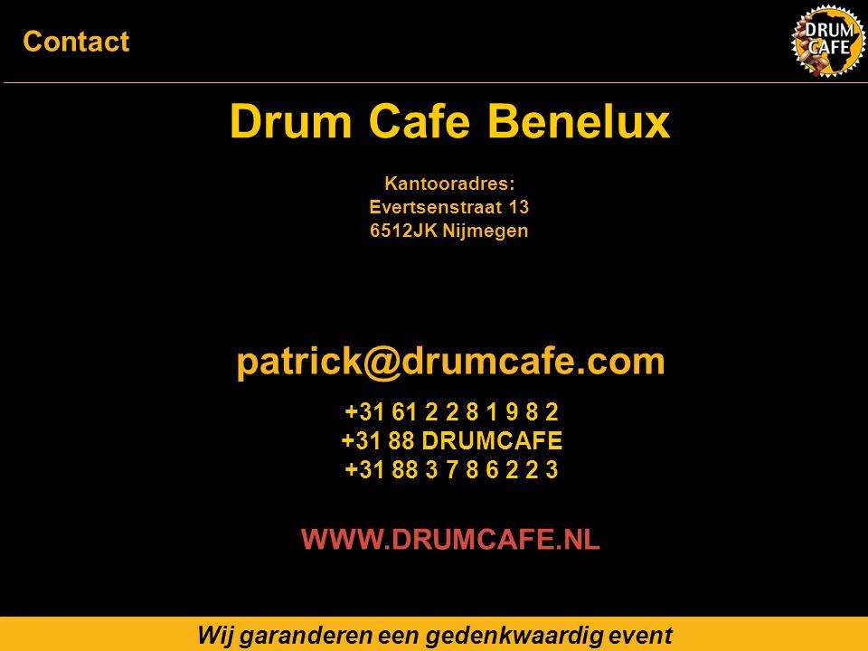 Drum Cafe Benelux Kantooradres: Evertsenstraat 13 6512JK Nijmegen WWW.DRUMCAFE.NL Wij garanderen een gedenkwaardig event Contact patrick@drumcafe.com +31 61 2 2 8 1 9 8 2 +31 88 DRUMCAFE +31 88 3 7 8 6 2 2 3