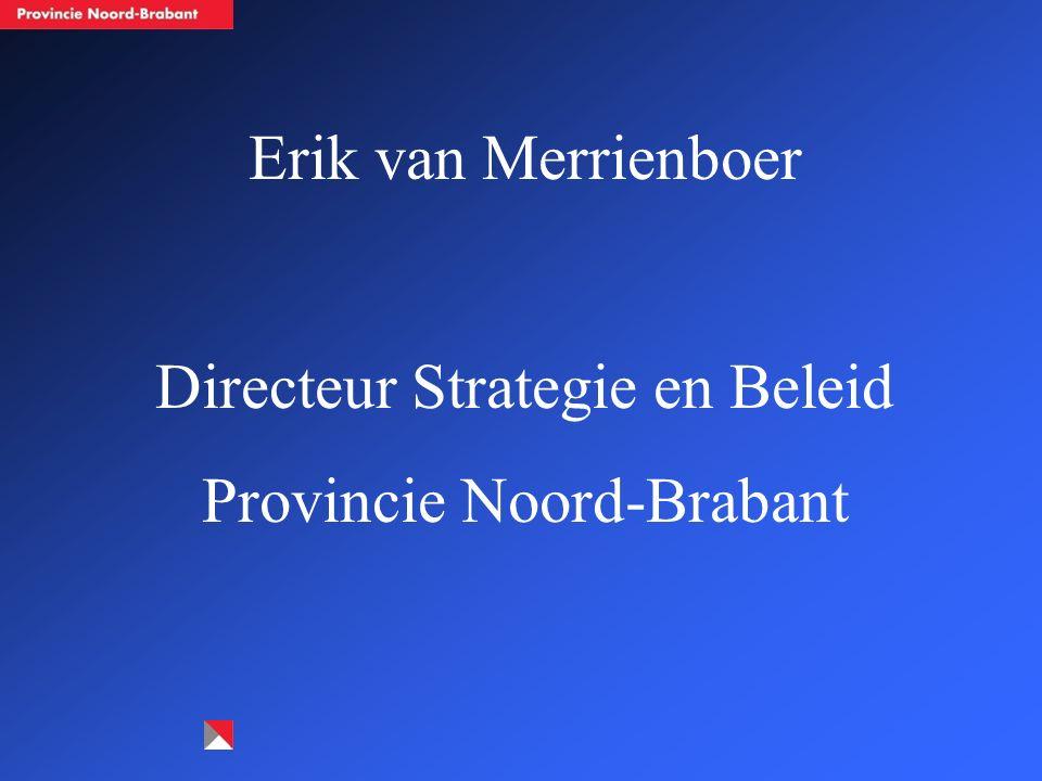Erik van Merrienboer Directeur Strategie en Beleid Provincie Noord-Brabant