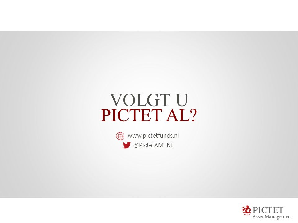 VOLGT U PICTET AL www.pictetfunds.nl @PictetAM_NL