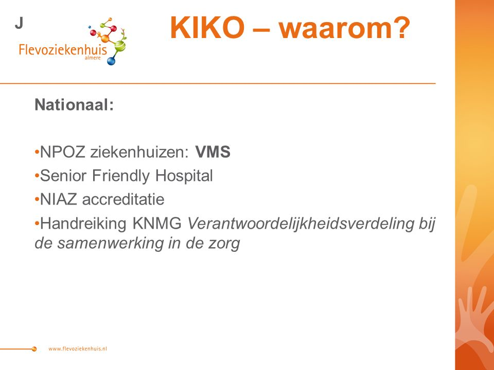 Nationaal: NPOZ ziekenhuizen: VMS Senior Friendly Hospital NIAZ accreditatie Handreiking KNMG Verantwoordelijkheidsverdeling bij de samenwerking in de zorg KIKO – waarom.