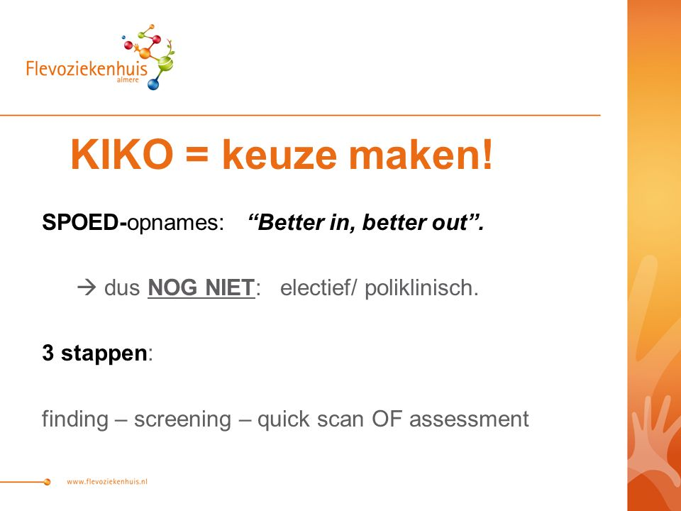 KIKO = keuze maken. SPOED-opnames: Better in, better out .
