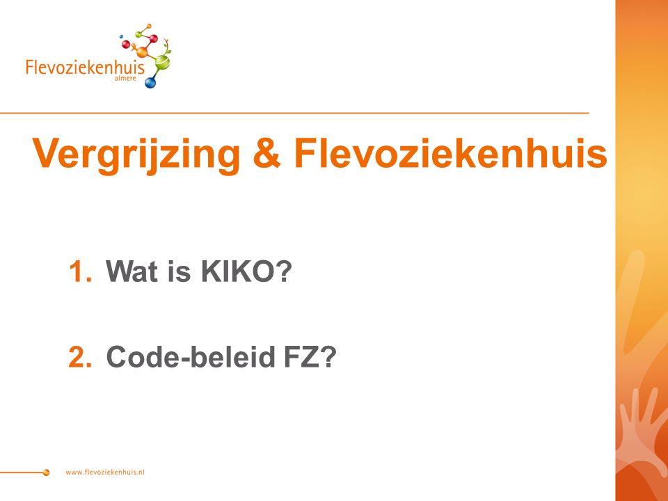 Vergrijzing & Flevoziekenhuis 1.Wat is KIKO? 2.Code-beleid FZ?