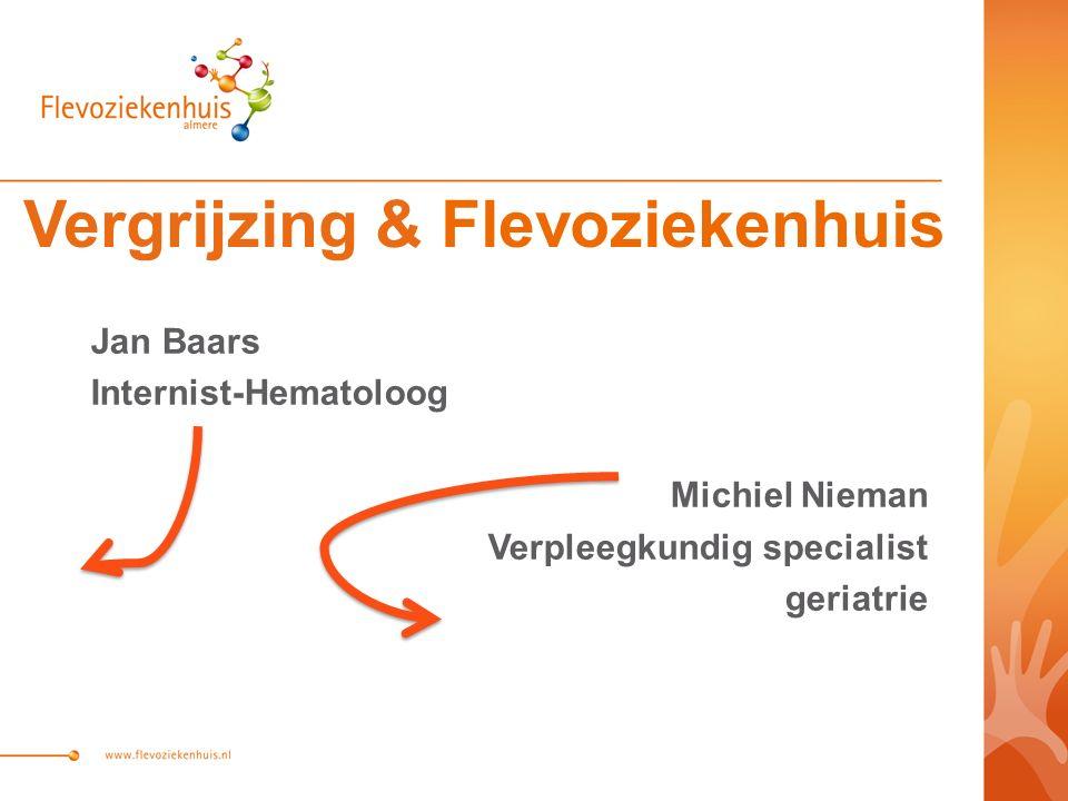 Vergrijzing & Flevoziekenhuis Jan Baars Internist-Hematoloog Michiel Nieman Verpleegkundig specialist geriatrie