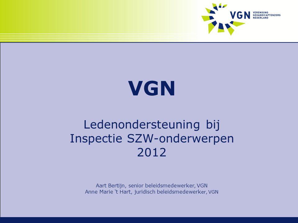 VGN Ledenondersteuning bij Inspectie SZW-onderwerpen 2012 Aart Bertijn, senior beleidsmedewerker, VGN Anne Marie 't Hart, juridisch beleidsmedewerk er