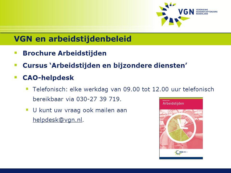 VGN en arbeidstijdenbeleid  Brochure Arbeidstijden  Cursus 'Arbeidstijden en bijzondere diensten'  CAO-helpdesk  Telefonisch: elke werkdag van 09.