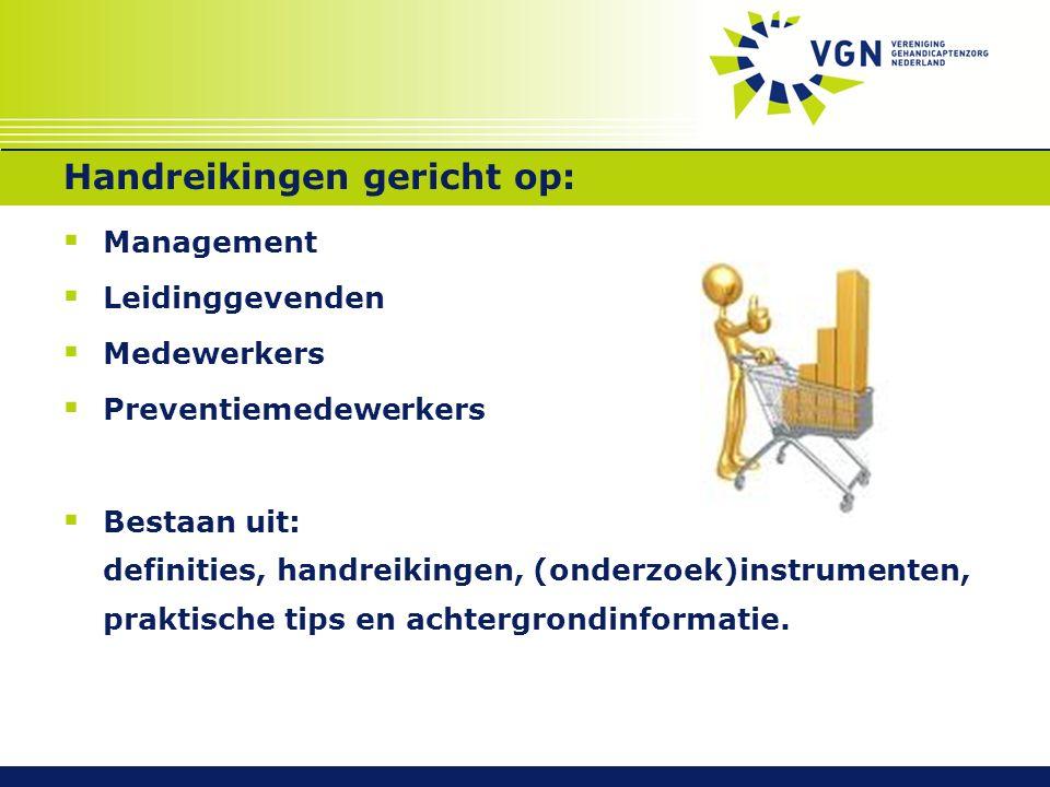 Handreikingen gericht op:  Management  Leidinggevenden  Medewerkers  Preventiemedewerkers  Bestaan uit: definities, handreikingen, (onderzoek)ins