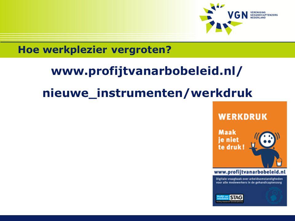 Hoe werkplezier vergroten? www.profijtvanarbobeleid.nl/ nieuwe_instrumenten/werkdruk