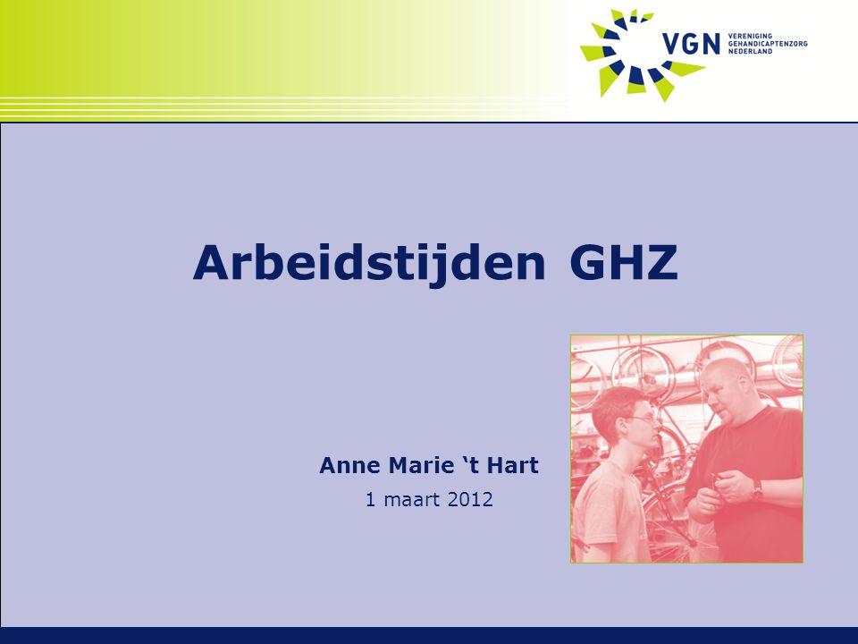 Arbeidstijden GHZ Anne Marie 't Hart 1 maart 2012