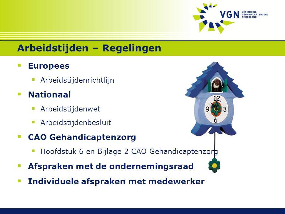 Arbeidstijden – Regelingen  Europees  Arbeidstijdenrichtlijn  Nationaal  Arbeidstijdenwet  Arbeidstijdenbesluit  CAO Gehandicaptenzorg  Hoofdst