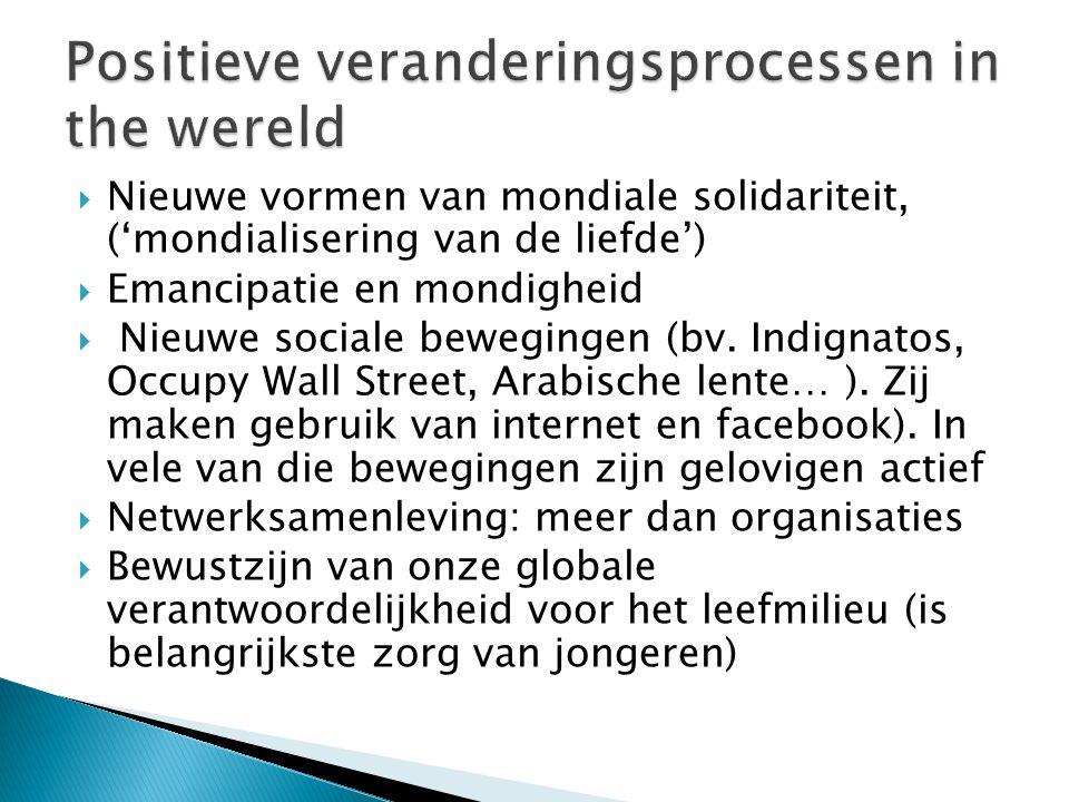  Nieuwe vormen van mondiale solidariteit, ('mondialisering van de liefde')  Emancipatie en mondigheid  Nieuwe sociale bewegingen (bv. Indignatos, O