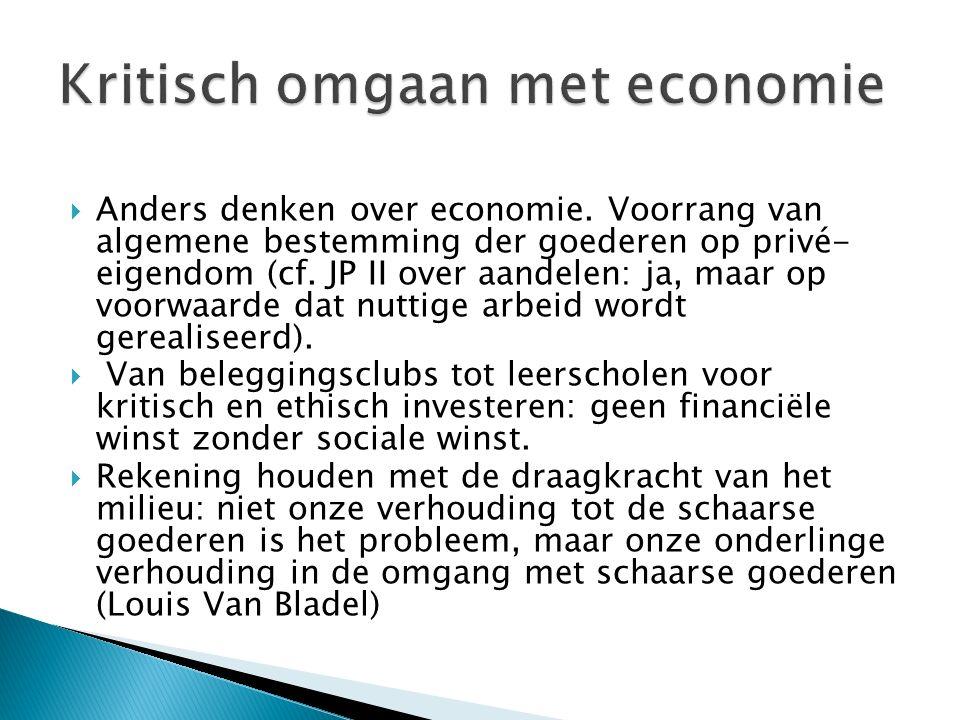  Anders denken over economie. Voorrang van algemene bestemming der goederen op privé- eigendom (cf. JP II over aandelen: ja, maar op voorwaarde dat n