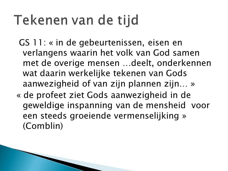 GS 11: « in de gebeurtenissen, eisen en verlangens waarin het volk van God samen met de overige mensen …deelt, onderkennen wat daarin werkelijke teken