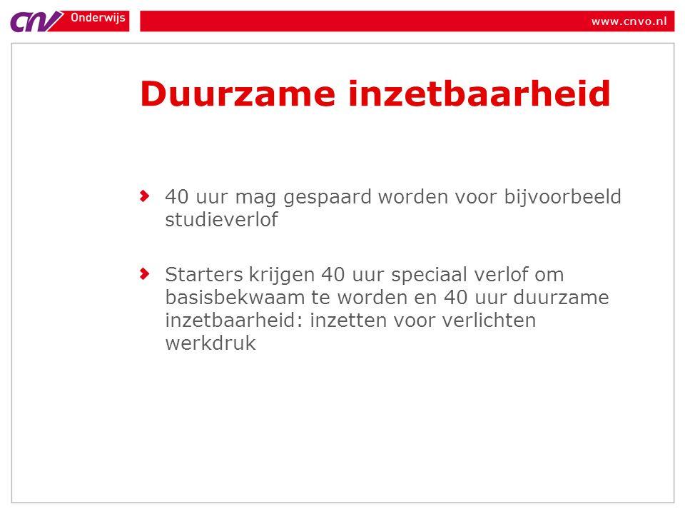www.cnvo.nl Duurzame inzetbaarheid 40 uur mag gespaard worden voor bijvoorbeeld studieverlof Starters krijgen 40 uur speciaal verlof om basisbekwaam te worden en 40 uur duurzame inzetbaarheid: inzetten voor verlichten werkdruk