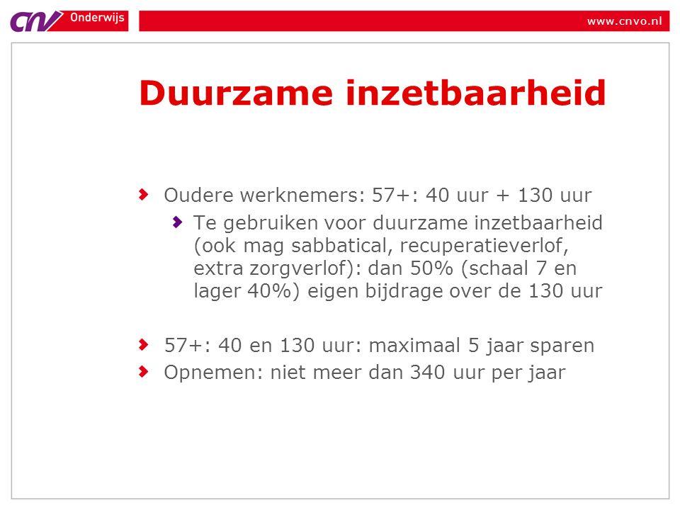 www.cnvo.nl Duurzame inzetbaarheid Oudere werknemers: 57+: 40 uur + 130 uur Te gebruiken voor duurzame inzetbaarheid (ook mag sabbatical, recuperatieverlof, extra zorgverlof): dan 50% (schaal 7 en lager 40%) eigen bijdrage over de 130 uur 57+: 40 en 130 uur: maximaal 5 jaar sparen Opnemen: niet meer dan 340 uur per jaar