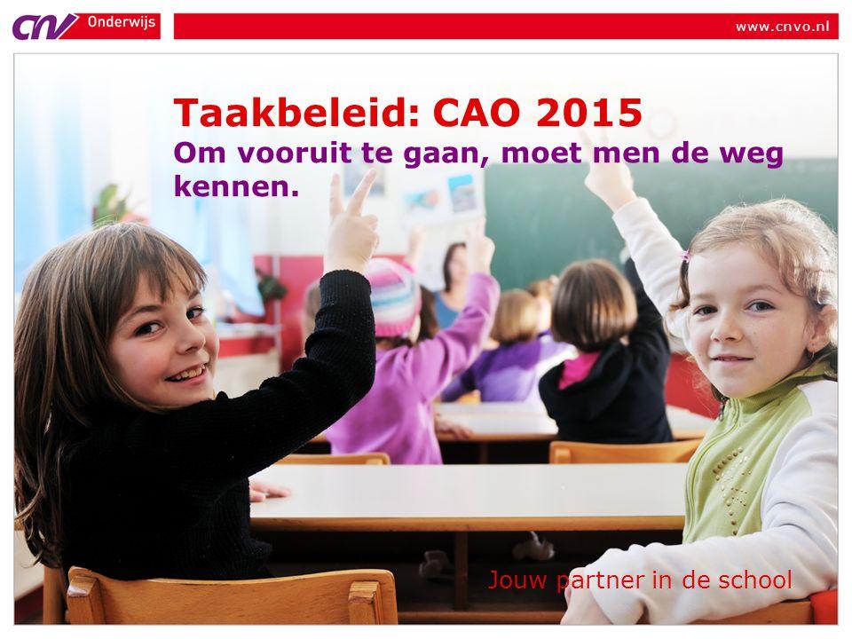 Jouw partner in de school Taakbeleid: CAO 2015 Om vooruit te gaan, moet men de weg kennen.