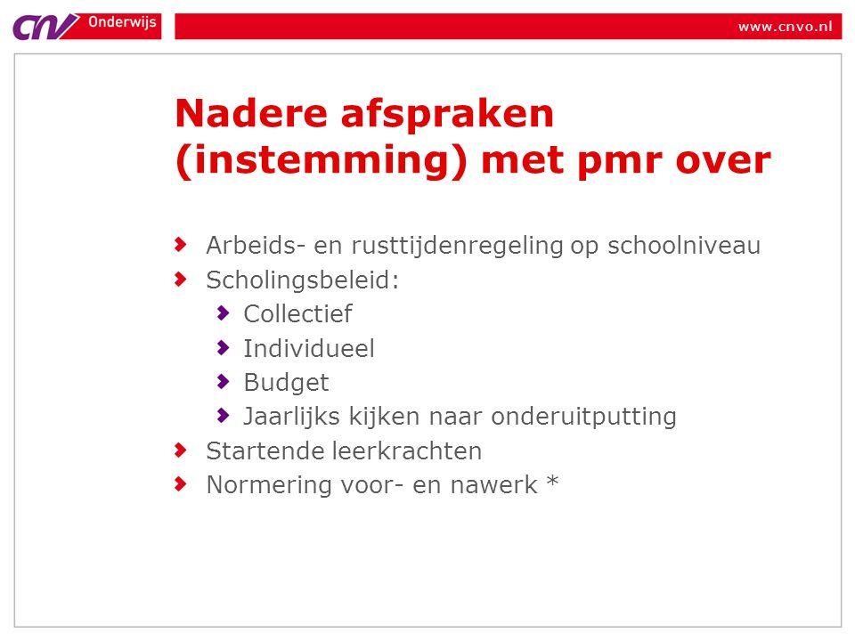 www.cnvo.nl Nadere afspraken (instemming) met pmr over Arbeids- en rusttijdenregeling op schoolniveau Scholingsbeleid: Collectief Individueel Budget Jaarlijks kijken naar onderuitputting Startende leerkrachten Normering voor- en nawerk *