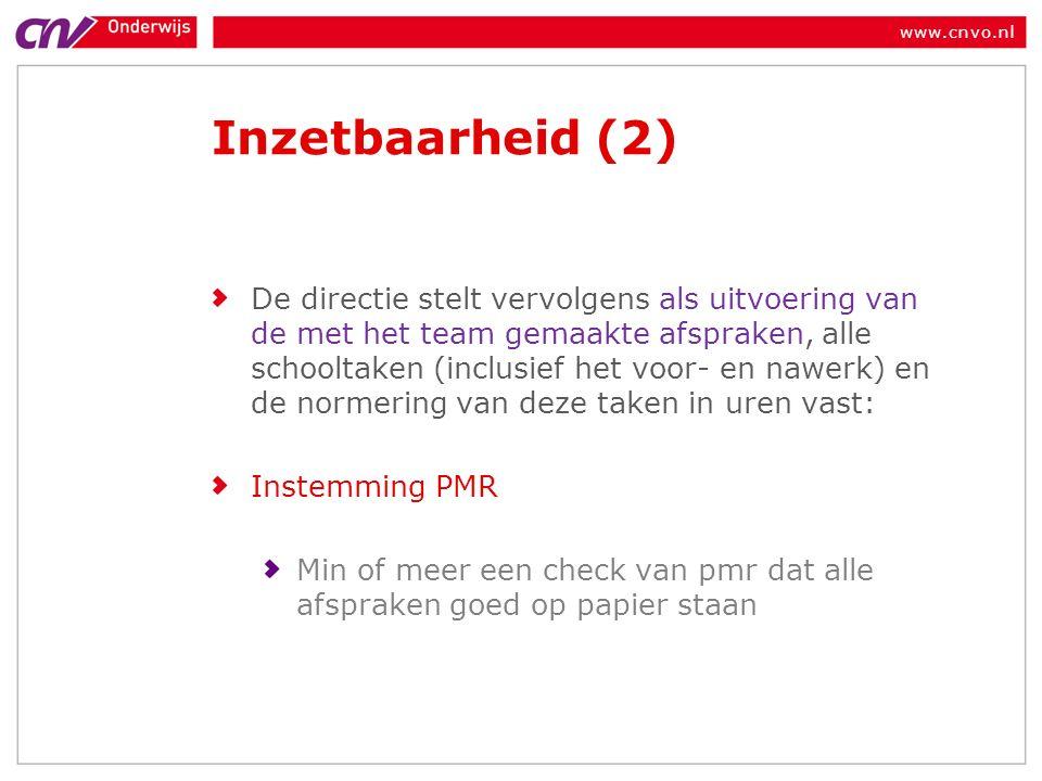 www.cnvo.nl Inzetbaarheid (2) De directie stelt vervolgens als uitvoering van de met het team gemaakte afspraken, alle schooltaken (inclusief het voor- en nawerk) en de normering van deze taken in uren vast: Instemming PMR Min of meer een check van pmr dat alle afspraken goed op papier staan