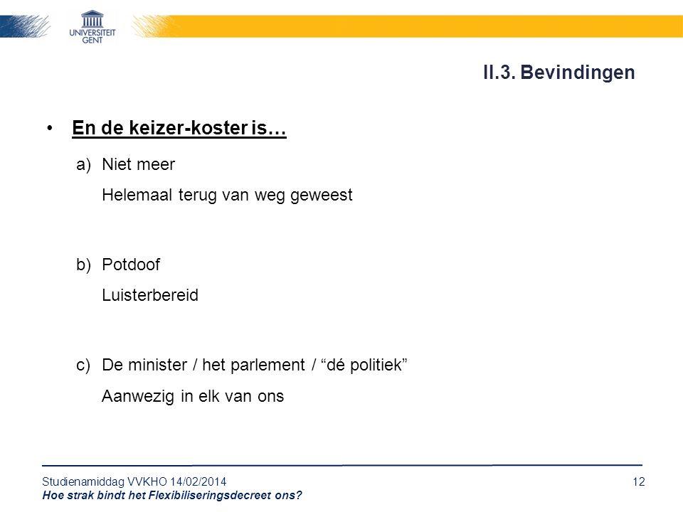 Studienamiddag VVKHO 14/02/201412 Hoe strak bindt het Flexibiliseringsdecreet ons? En de keizer-koster is… a)Niet meer Helemaal terug van weg geweest