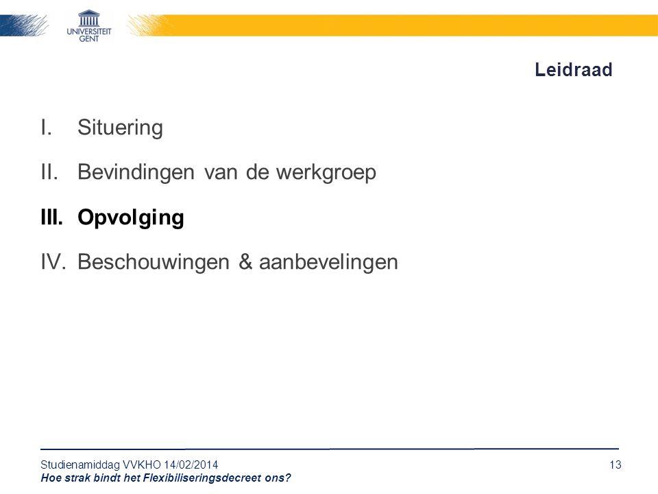 Studienamiddag VVKHO 14/02/201413 Hoe strak bindt het Flexibiliseringsdecreet ons? Leidraad I.Situering II.Bevindingen van de werkgroep III.Opvolging