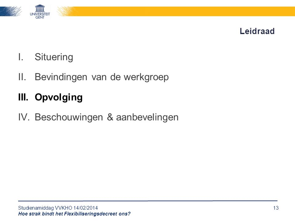 Studienamiddag VVKHO 14/02/201413 Hoe strak bindt het Flexibiliseringsdecreet ons.