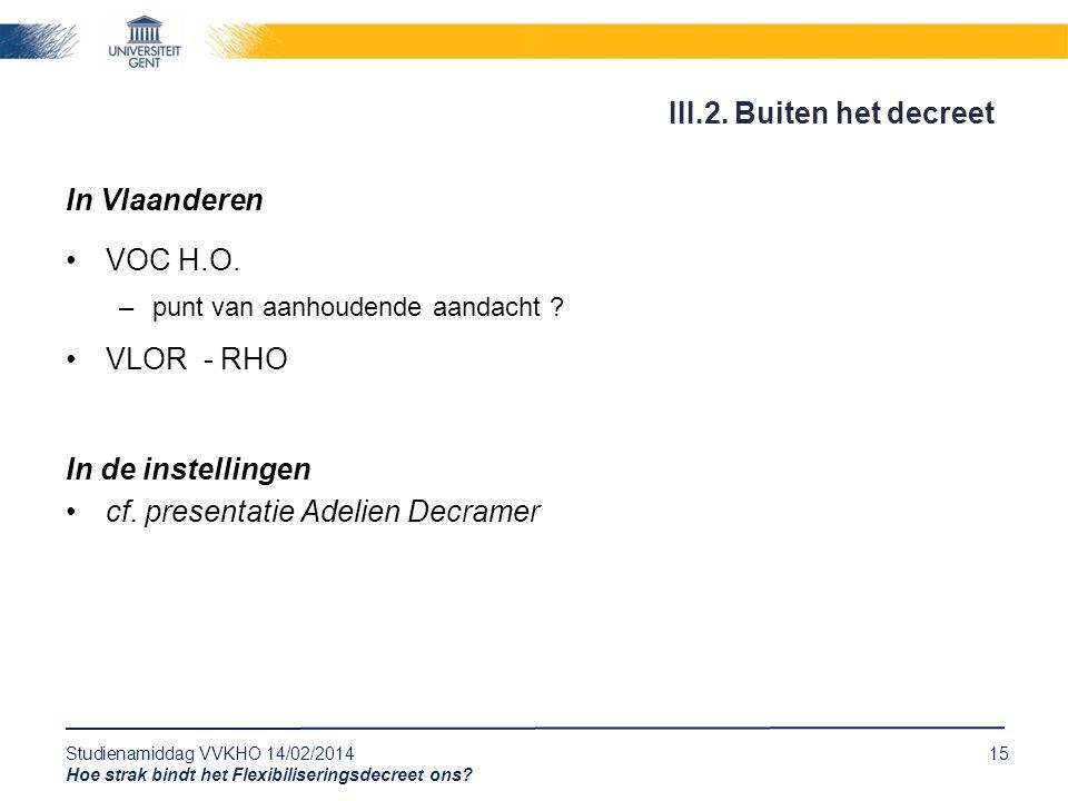 Studienamiddag VVKHO 14/02/201415 Hoe strak bindt het Flexibiliseringsdecreet ons? In Vlaanderen VOC H.O. –punt van aanhoudende aandacht ? VLOR - RHO