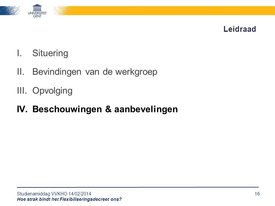 Studienamiddag VVKHO 14/02/201416 Hoe strak bindt het Flexibiliseringsdecreet ons? Leidraad I.Situering II.Bevindingen van de werkgroep III.Opvolging