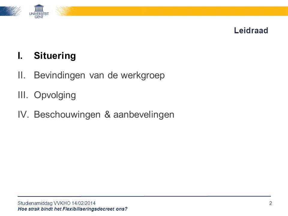 Studienamiddag VVKHO 14/02/20142 Hoe strak bindt het Flexibiliseringsdecreet ons? Leidraad I.Situering II.Bevindingen van de werkgroep III.Opvolging I