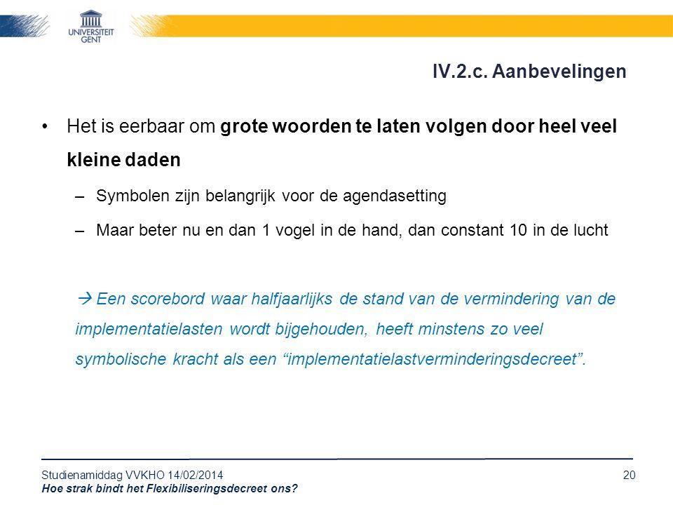 Studienamiddag VVKHO 14/02/201420 Hoe strak bindt het Flexibiliseringsdecreet ons? Het is eerbaar om grote woorden te laten volgen door heel veel klei