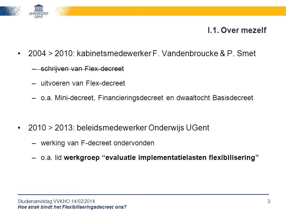 Studienamiddag VVKHO 14/02/20143 Hoe strak bindt het Flexibiliseringsdecreet ons? 2004 > 2010: kabinetsmedewerker F. Vandenbroucke & P. Smet –schrijve