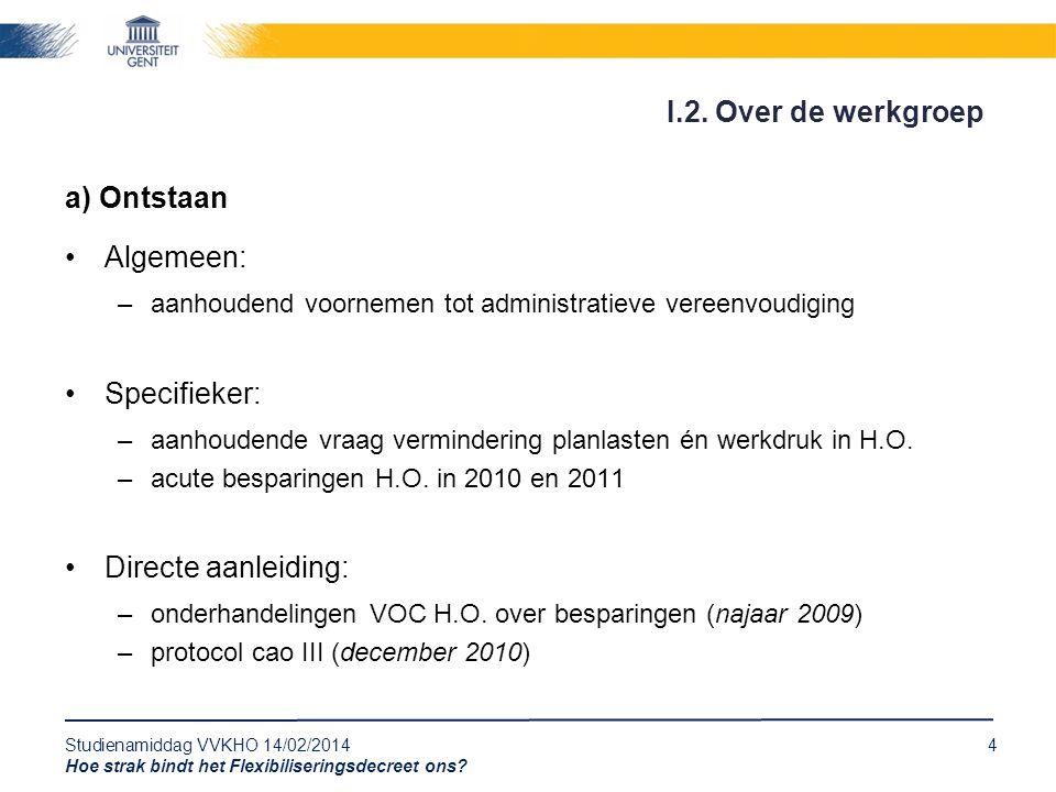 Studienamiddag VVKHO 14/02/20144 Hoe strak bindt het Flexibiliseringsdecreet ons? a) Ontstaan Algemeen: –aanhoudend voornemen tot administratieve vere
