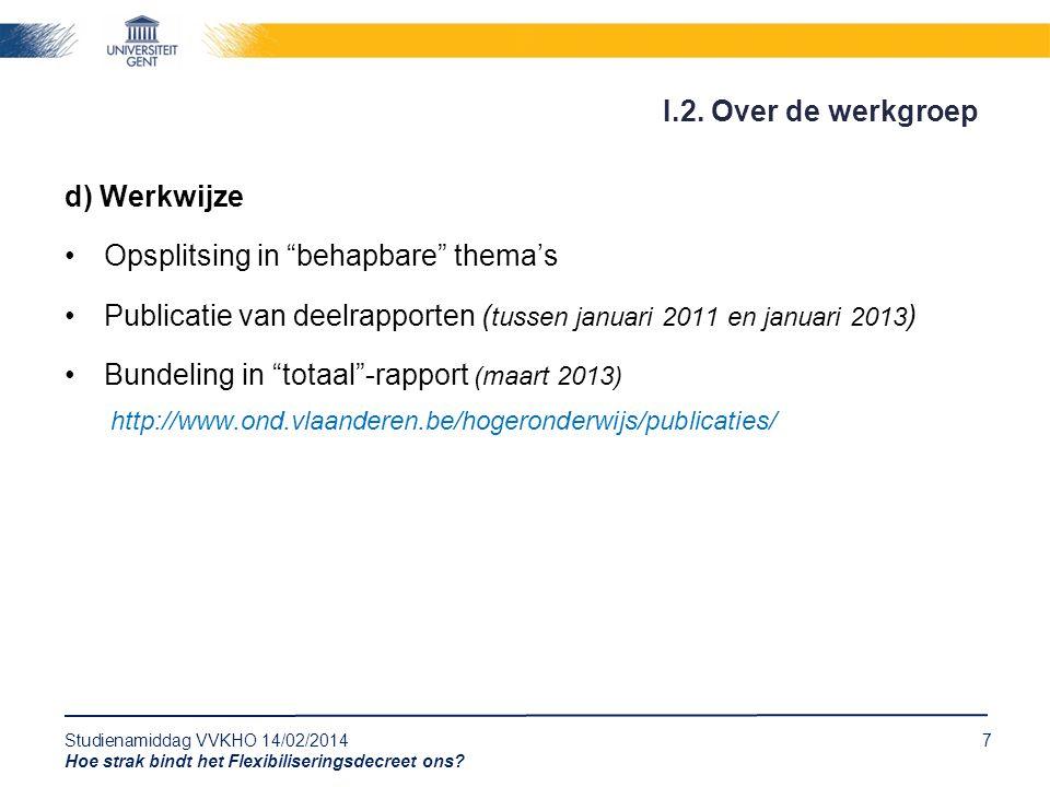 """Studienamiddag VVKHO 14/02/20147 Hoe strak bindt het Flexibiliseringsdecreet ons? d) Werkwijze Opsplitsing in """"behapbare"""" thema's Publicatie van deelr"""