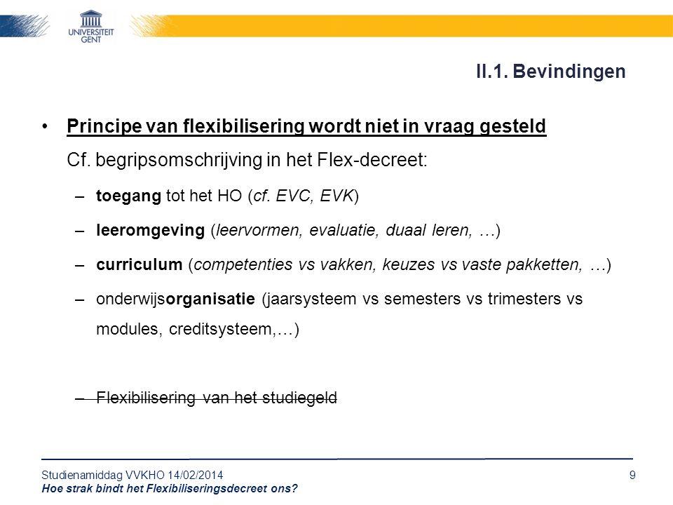 Studienamiddag VVKHO 14/02/20149 Hoe strak bindt het Flexibiliseringsdecreet ons? Principe van flexibilisering wordt niet in vraag gesteld Cf. begrips