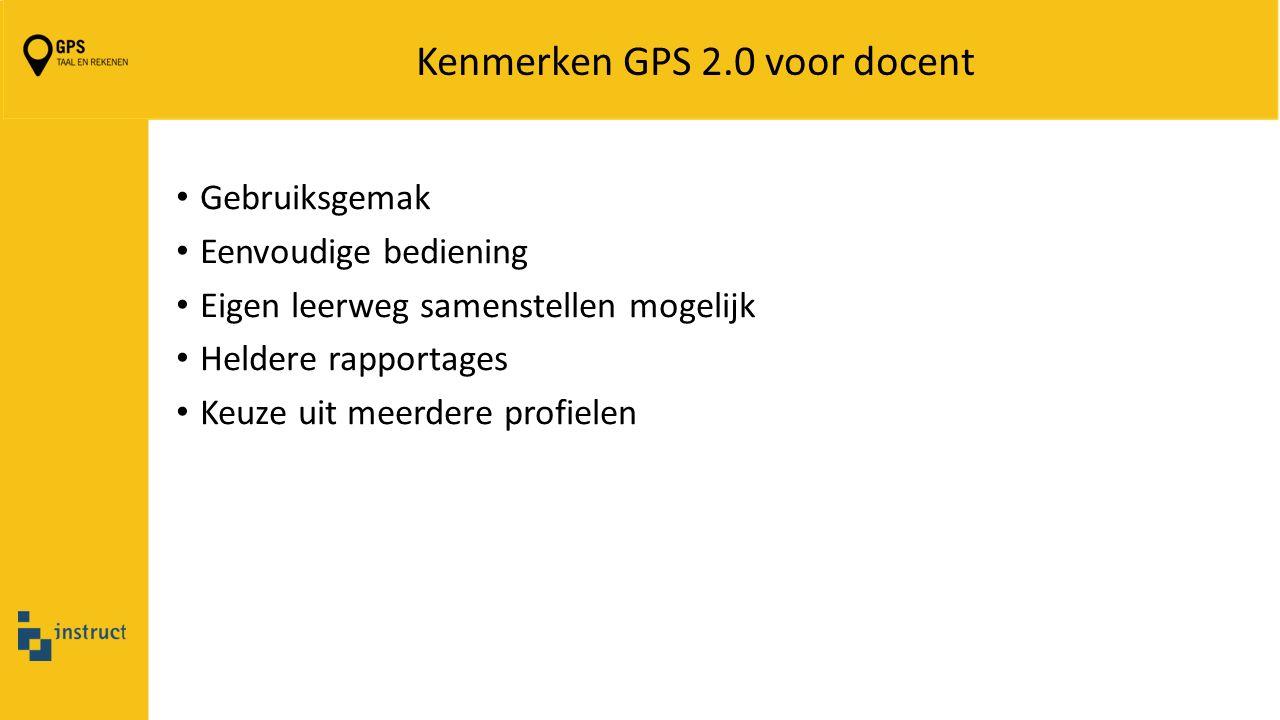 Kenmerken GPS 2.0 voor docent Gebruiksgemak Eenvoudige bediening Eigen leerweg samenstellen mogelijk Heldere rapportages Keuze uit meerdere profielen