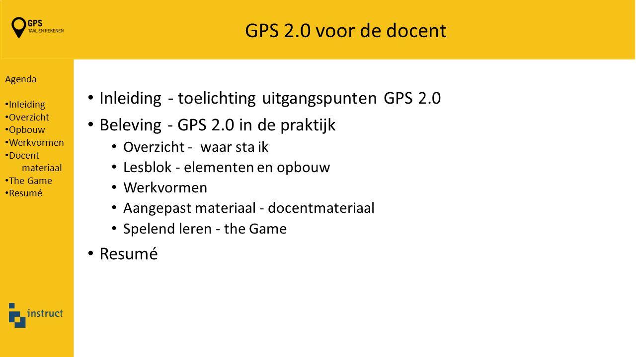GPS 2.0 voor de docent Inleiding - toelichting uitgangspunten GPS 2.0 Beleving - GPS 2.0 in de praktijk Overzicht - waar sta ik Lesblok - elementen en