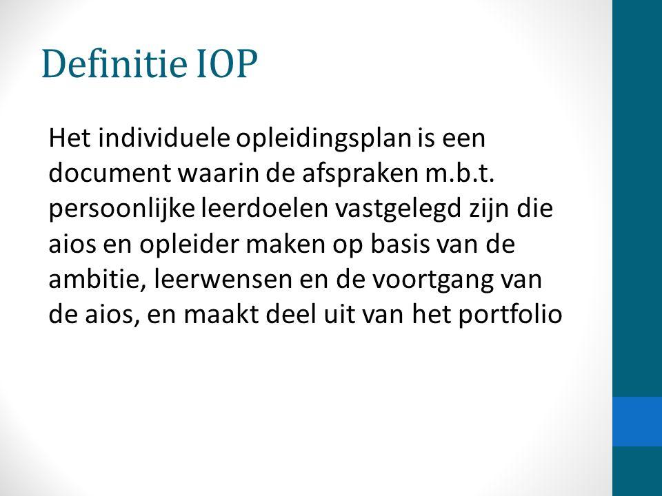 Definitie IOP Het individuele opleidingsplan is een document waarin de afspraken m.b.t.