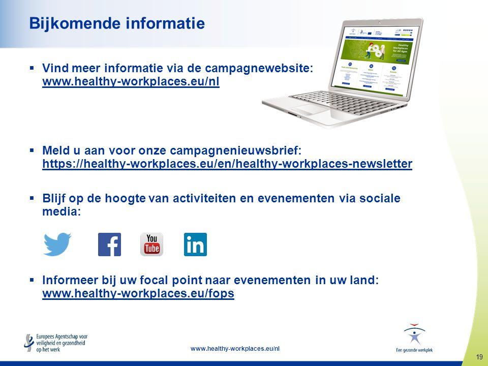19 www.healthy-workplaces.eu/nl Bijkomende informatie  Vind meer informatie via de campagnewebsite: www.healthy-workplaces.eu/nl www.healthy-workplaces.eu  Meld u aan voor onze campagnenieuwsbrief: https://healthy-workplaces.eu/en/healthy-workplaces-newsletter https://healthy-workplaces.eu/en/healthy-workplaces-newsletter  Blijf op de hoogte van activiteiten en evenementen via sociale media:  Informeer bij uw focal point naar evenementen in uw land: www.healthy-workplaces.eu/fops www.healthy-workplaces.eu/fops