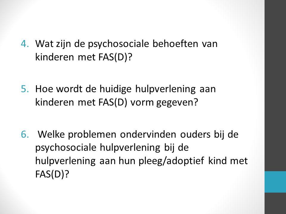 4.Wat zijn de psychosociale behoeften van kinderen met FAS(D)? 5.Hoe wordt de huidige hulpverlening aan kinderen met FAS(D) vorm gegeven? 6. Welke pro