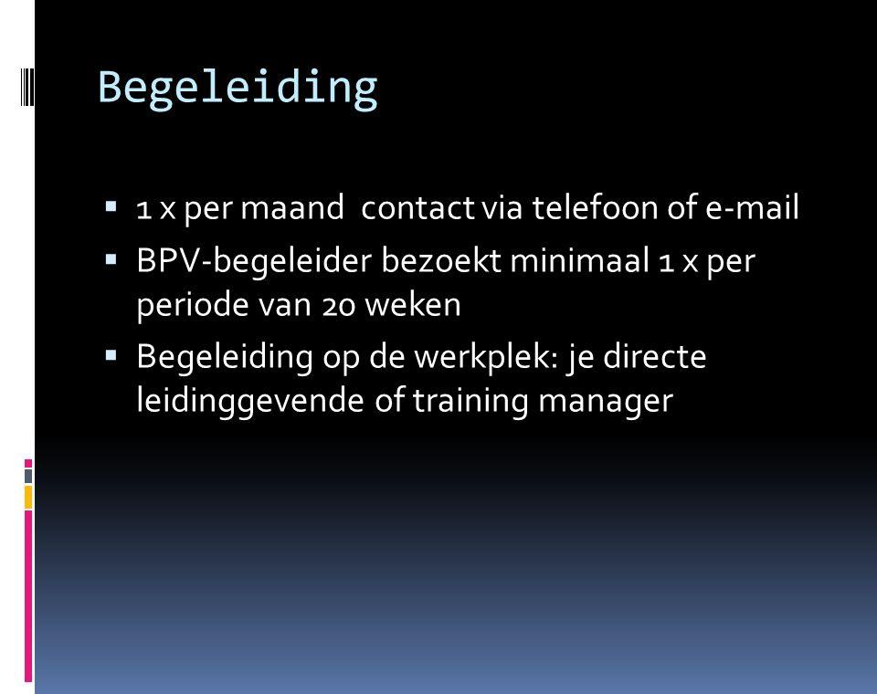 Begeleiding  1 x per maand contact via telefoon of e-mail  BPV-begeleider bezoekt minimaal 1 x per periode van 20 weken  Begeleiding op de werkplek: je directe leidinggevende of training manager