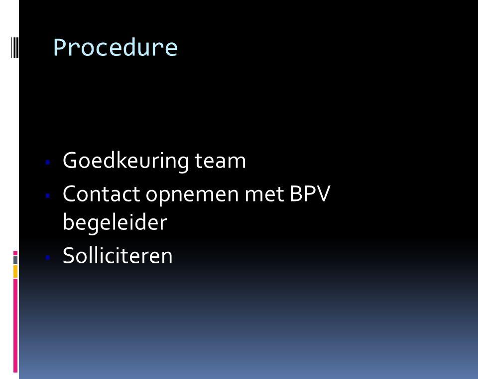 Procedure  Goedkeuring team  Contact opnemen met BPV begeleider  Solliciteren