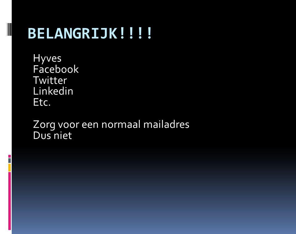 BELANGRIJK!!!! Hyves Facebook Twitter Linkedin Etc. Zorg voor een normaal mailadres Dus niet
