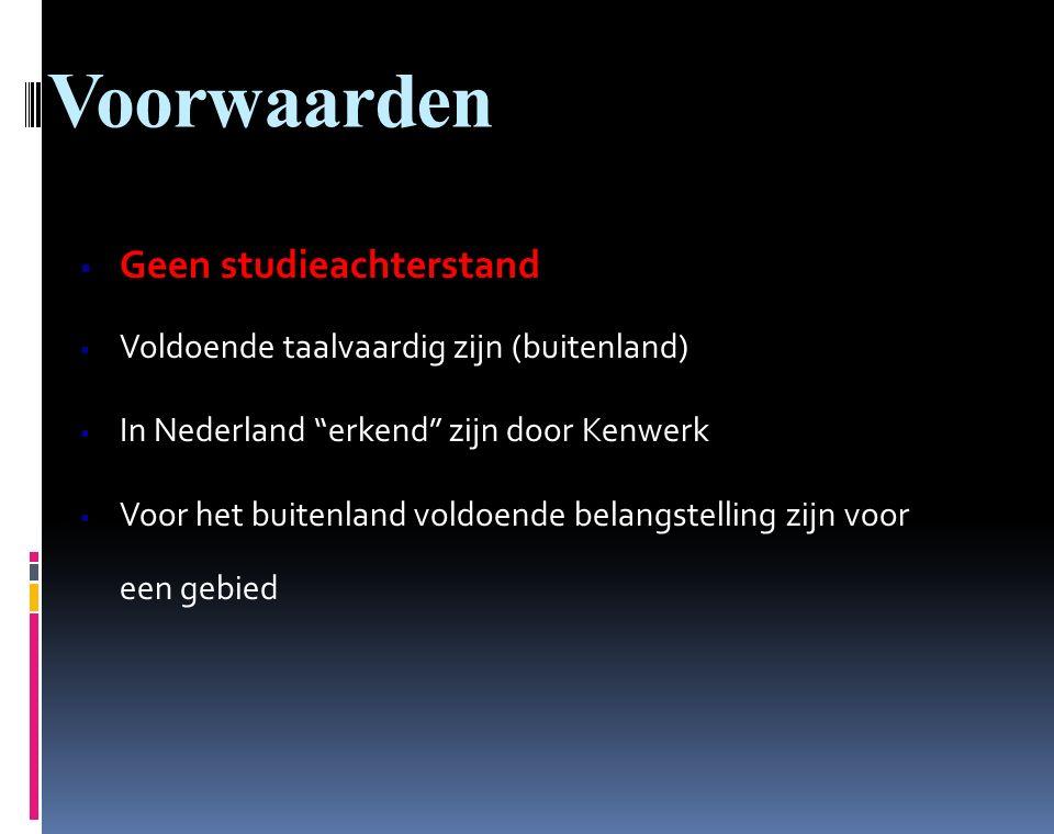 Voorwaarden  Geen studieachterstand  Voldoende taalvaardig zijn (buitenland)  In Nederland erkend zijn door Kenwerk  Voor het buitenland voldoende belangstelling zijn voor een gebied