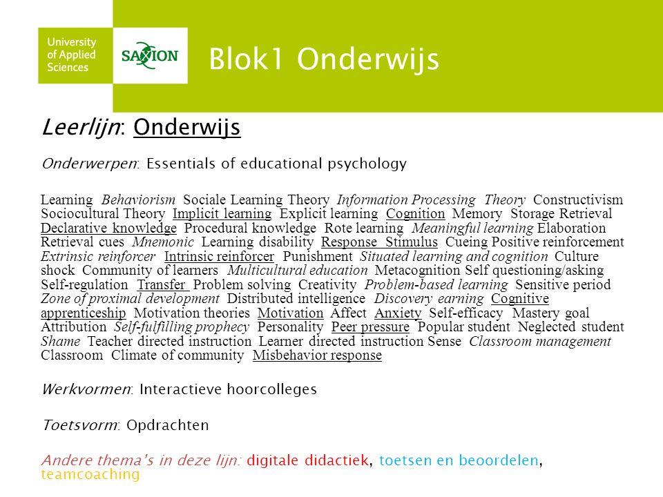 Blok1 Onderwijs Leerlijn: Onderwijs Onderwerpen: Essentials of educational psychology Learning Behaviorism Sociale Learning Theory Information Process